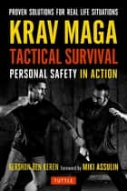 Krav Maga Tactical Survival - Personal Safety in Action. Proven Solutions for Real Life Situations ebook by Gershon Ben Keren, Miki Assulin