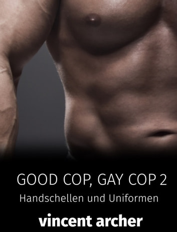 Good Cop, Gay Cop 2 - Schwule Cops in Uniform ebook by Vincent Archer