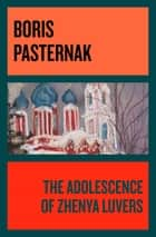 The Adolescence of Zhenya Luvers ebook by Boris Pasternak