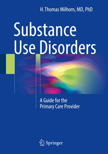 Substance Use Disorders - A Guide for the Primary Care Provider ebook by H. Thomas Milhorn
