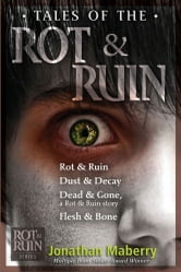 Tales of the Rot & Ruin - Rot & Ruin; Dust & Decay; Dead & Gone, a Rot & Ruin story; Flesh & Bone ebook by Jonathan Maberry
