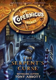 The Copernicus Legacy: The Serpent's Curse ebook by Tony Abbott,Bill Perkins