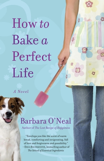 How to Bake a Perfect Life - A Novel ebook by Barbara O'Neal
