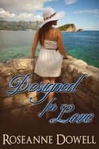 Designed For Love ebook by Roseanne Dowell
