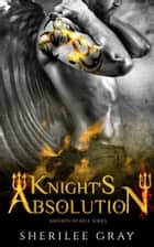 Knight's Absolution (Knights of Hell #5) ebook by Sherilee Gray