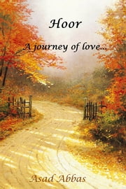 Hoor - A Journey of Love... ebook by Asad Abbas