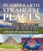 Planet Earth Strangest Places - Fun Facts and Pictures for Kids eBook by Speedy Publishing
