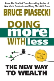 Doing More With Less - The New Way To Wealth ebook by Bruce Piasecki