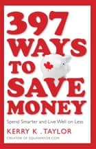 397 Ways To Save Money ebook by Kerry K. Taylor
