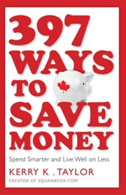 397 Ways to Save Money - Spend Smarter & Live Well on Less ebook by Kerry K. Taylor