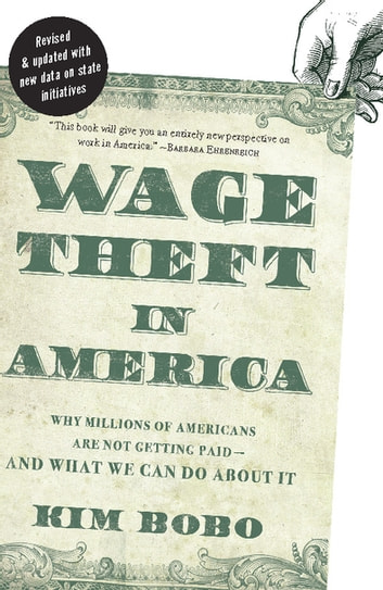 Wage Theft in America - Why Millions of Working Americans Are Not Getting Paid-And What We Can Do About It ebook by Kim Bobo