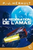 La Fédération de l'Amas ebook by P.-J. HERAULT, Ronan TOULHOAT