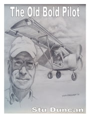 The Old Bold Pilot ebook by Stu Duncan