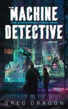 The Machine Detective ebook by Greg Dragon