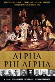 Alpha Phi Alpha - A Legacy of Greatness, the Demands of Transcendence ebook by Gregory S. Parks, Y. Sekou Bermiss, Felix Armfield,...