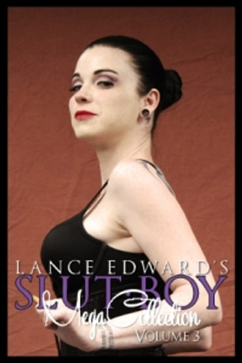 Slut Boy Mega Collection Volume 3 - Volume Three ebook by Lance Edwards