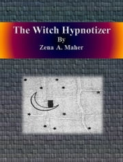 The Witch Hypnotizer ebook by Zena A. Maher