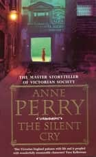 The Silent Cry (William Monk Mystery, Book 8) - A gripping and evocative Victorian mystery ebook by Anne Perry
