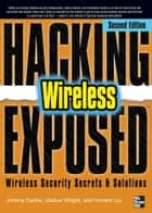 Hacking Exposed Wireless, Second Edition ebook by Johnny Cache,Joshua Wright,Vincent Liu