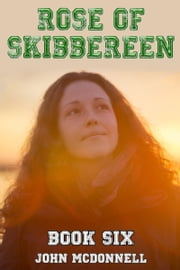Rose Of Skibbereen Book Six ebook by John McDonnell