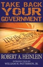 Take Back Your Government ebook by Robert A. Heinlein