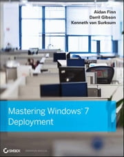 Mastering Windows 7 Deployment ebook by Aidan Finn,Darril Gibson,Kenneth van Surksum