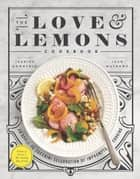The Love and Lemons Cookbook - An Apple to Zucchini Celebration of Impromptu Cooking ebook by Jeanine Donofrio