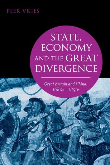 State, Economy and the Great Divergence - Great Britain and China, 1680s-1850s ebook by Peer Vries