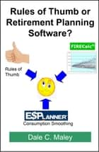 Rules of Thumb or Retirement Planning Software? ebook by Dale Maley
