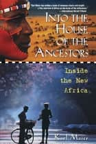 Into the House of the Ancestors - Inside the New Africa ebook by Karl Maier