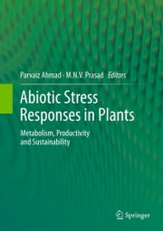 Abiotic Stress Responses in Plants - Metabolism, Productivity and Sustainability ebook by Parvaiz Ahmad,M.N.V. Prasad