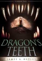 Dragon's Teeth ebook by James A. Hetley