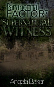 Paranormal Factor: Supernatural Witness 7 ebook by Angela Baker