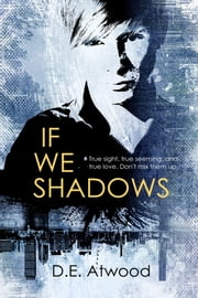If We Shadows ebook by D.E. Atwood