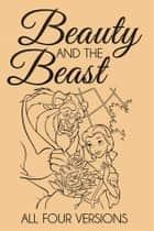 Beauty and the Beast – All Four Versions ebook by Andrew Lang, Brothers Grimm, Jeanne De Beaumont,...