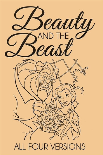 Beauty and the Beast – All Four Versions ebook by Andrew Lang,Brothers Grimm,Jeanne De Beaumont,Gabrielle De Villeneuve