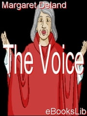 The Voice ebook by Deland, Margaret