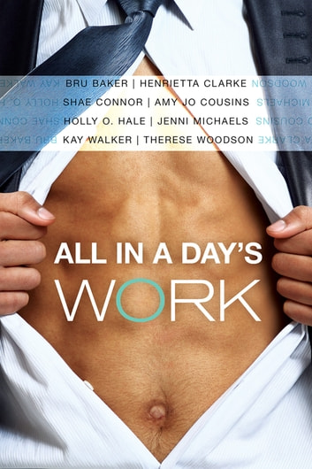 All in a Day's Work ebook by Henrietta Clarke,Bru Baker,Shae Connor,Therese Woodson,Jenni Michaels,Holly O. Hale,Amy Jo Cousins,Kay Walker