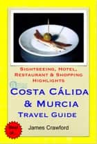 Costa Cálida & Murcia, Spain Travel Guide - Sightseeing, Hotel, Restaurant & Shopping Highlights (Illustrated) ebook by James Crawford