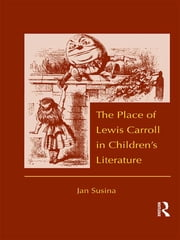 The Place of Lewis Carroll in Children's Literature ebook by Jan Susina