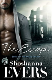 The Escape - Book 2 in the Pulse Trilogy ebook by Shoshanna Evers