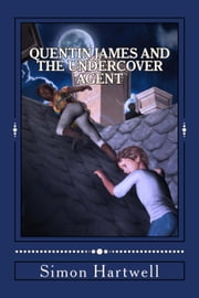 Quentin James and the Undercover Agent - The Quentin James Adventures, #1 ebook by Simon Hartwell
