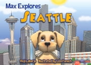 Max Explores Seattle ebook by Reji Laberje,Liza Fenech