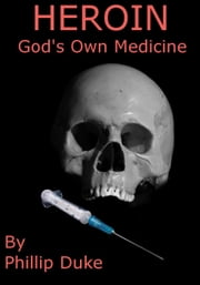 Heroin God's Own Medicine ebook by Phillip Duke