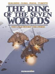 The Ring of the Seven Worlds #1 : The Calm Before the Storm - The Calm Before the Storm ebook by Davide Turotti, Giovanni Gualdoni, Gabriele Clima,...