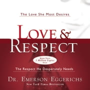 Love and Respect Unabridged - The Love She Most Desires; The Respect He Desperately Needs audiobook by Dr. Emerson Eggerichs