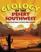 Geology of the Desert Southwest - Investigate How the Earth Was Formed with 15 Projects ebook by Cynthia Light Brown