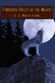 Forbidden Valley of the Wolves ebook by G.J. Martin Strong