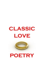 Classic Love Poetry ebook by Christopher Marlowe, William Shakespeare,  Lord Byron, Christina Rossetti, Thomas Hardy