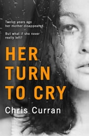 Her Turn to Cry: A gripping psychological thriller with twists you won't see coming ebook by Chris Curran